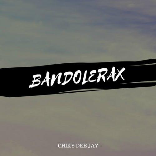 Bandolerax by CHIKY DEE JAY
