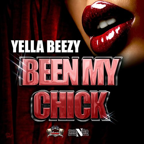 Been My Chick by Yella Beezy