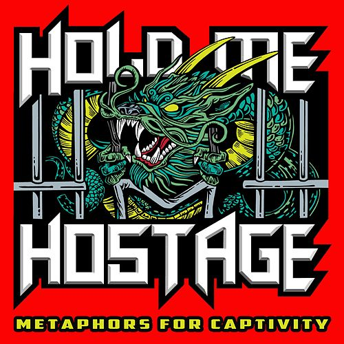Metaphors for Captivity by Hold Me Hostage