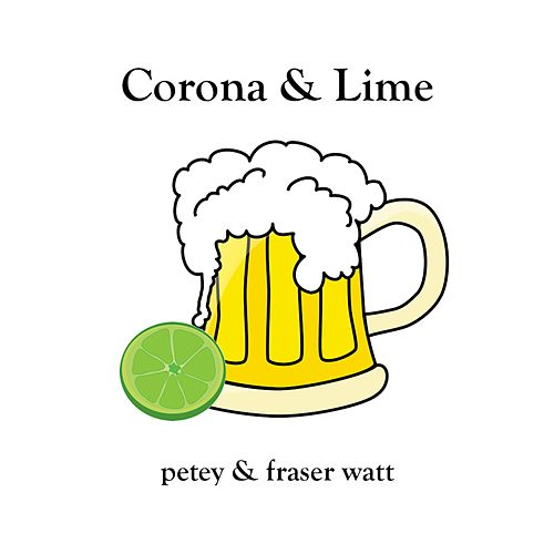 Corona & Lime by Petey & Fraser Watt
