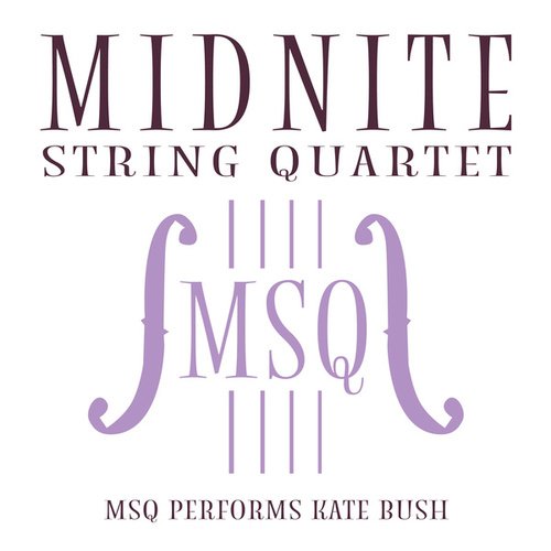 MSQ Performs Kate Bush de Midnite String Quartet