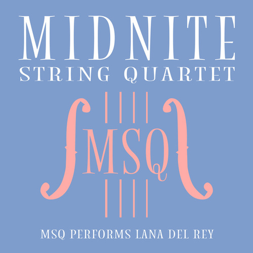 MSQ Performs Lana Del Rey by Midnite String Quartet