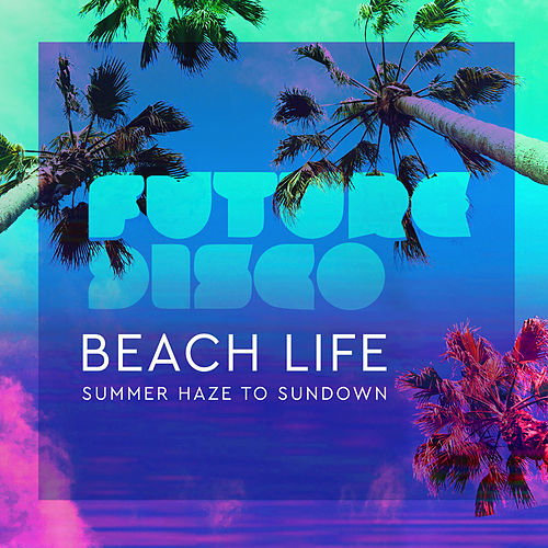 Future Disco: Beach Life 2.0 by Various Artists