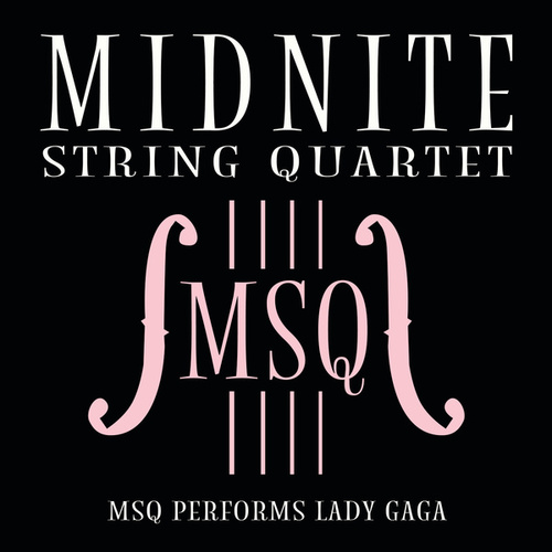 MSQ Performs Lady GaGa de Midnite String Quartet