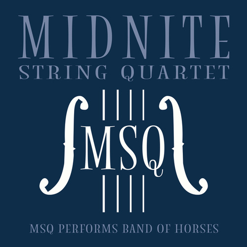 MSQ Performs Band of Horses de Midnite String Quartet