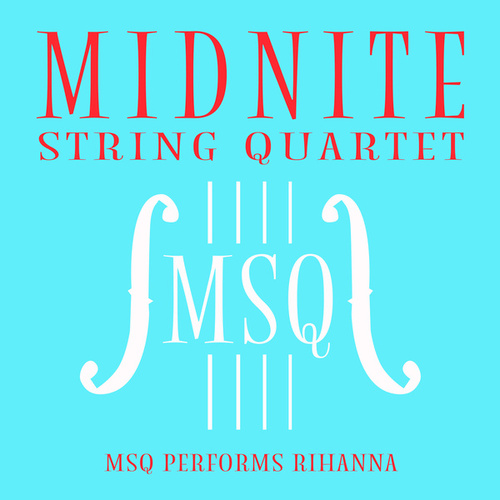 MSQ Performs Rihanna de Midnite String Quartet