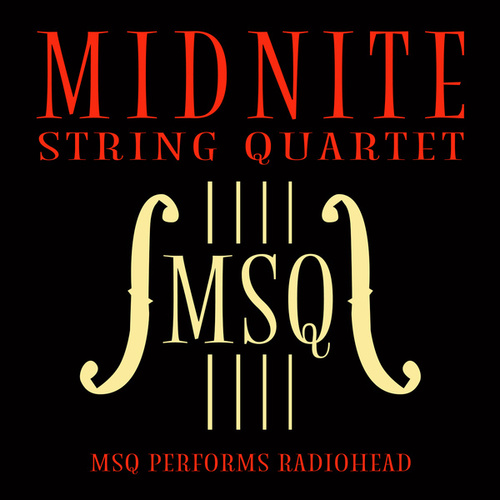 MSQ Performs Radiohead de Midnite String Quartet