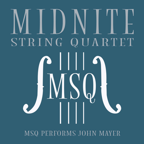 MSQ Performs John Mayer de Midnite String Quartet