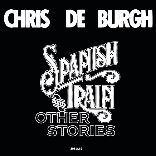 Spanish Train And Other Stories by Chris De Burgh