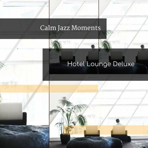 Calm Jazz Moments von Hotel Lounge Deluxe