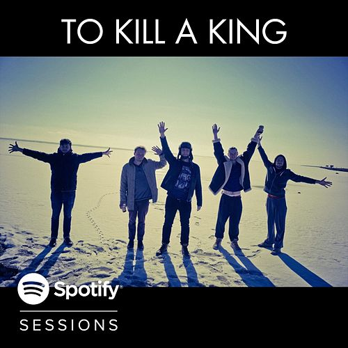 Spotify Sessions by To Kill A King