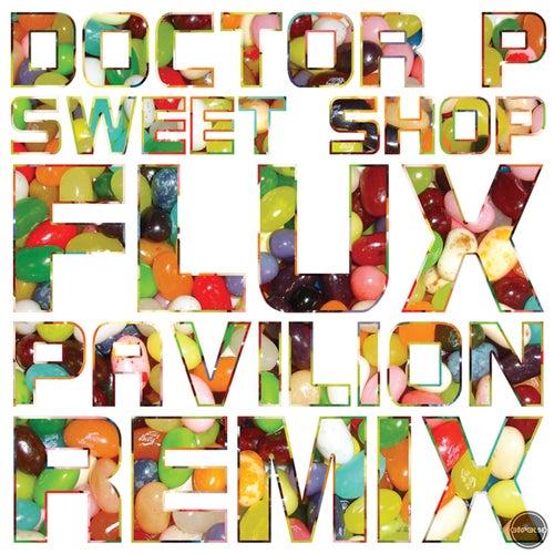 Sweet Shop (Flux Pavilion Remix) by Doctor P