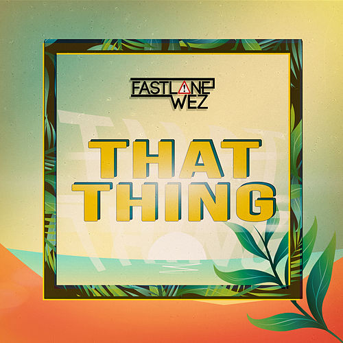 That Thing by Fastlane Wez