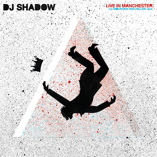 Live In Manchester: The Mountain Has Fallen Tour (Live In Manchester) by DJ Shadow