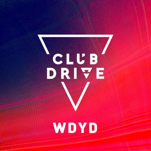 Wdyd by Club Drive