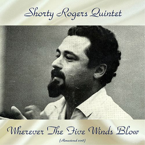 Wherever the Five Winds Blow (Remastered 2018) de Shorty Rogers