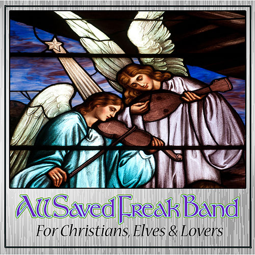 For Christians, Elves and Lovers by All Saved Freak Band