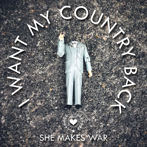 I Want My Country Back de She Makes War