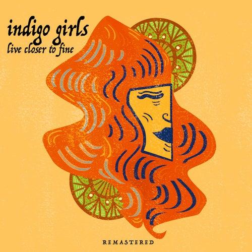 Live Closer To Fine - Remastered von Indigo Girls