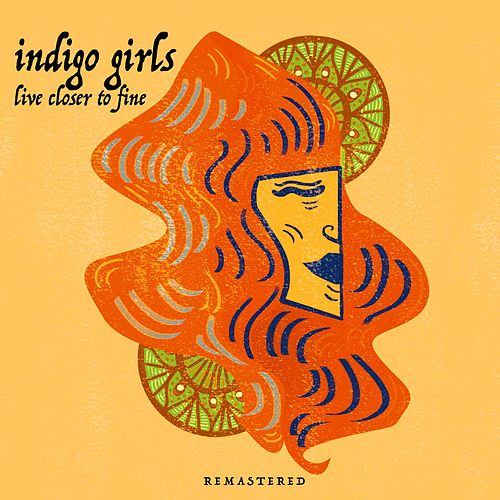 Live Closer To Fine - Remastered by Indigo Girls