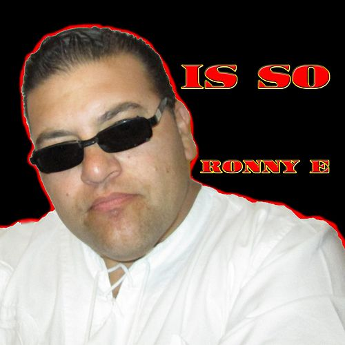Is So by Ronny E