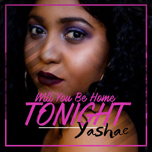 Will You Be Home Tonight by Yashae