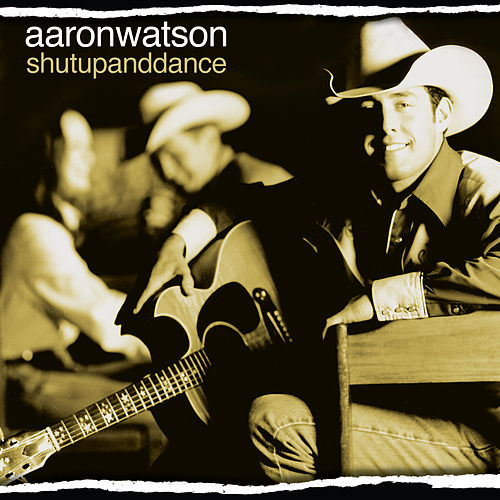 Shut Up And Dance de Aaron Watson