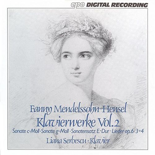 Mendelssohn-Hensel, F.: Keyboard Music, Vol. 2 - Piano Sonata in C Minor / Sonatensatz in E Major / 4 Lieder, Op. 6 (Excerpts) von Liana Serbescu