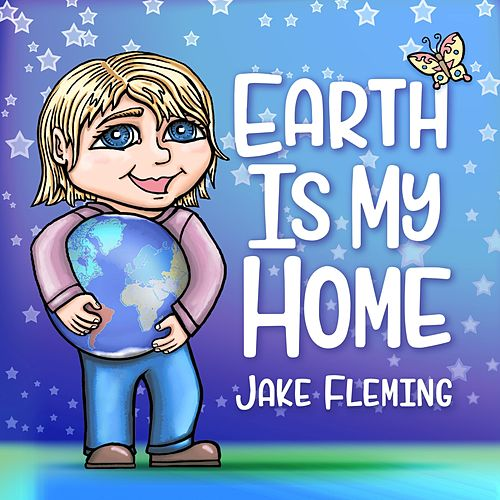 Earth Is My Home by Jake Fleming
