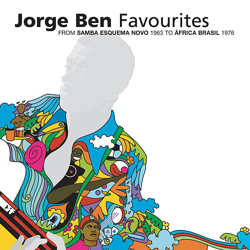 Favourites: From Samba Esquema Novo 1963 To Africa Brasil 1976 by Jorge Ben Jor