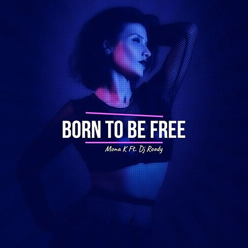 Born to Be Free by Mona K