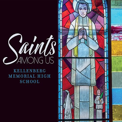 Saints Among Us by Kellenberg Memorial High School /