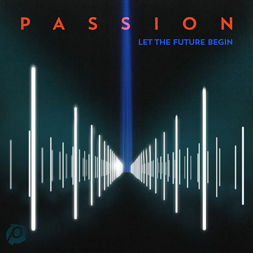 Passion: Let The Future Begin (Deluxe Edition) by Passion