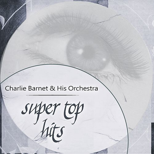 Super Top Hits von Charlie Barnet & His Orchestra