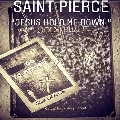 Jesus Hold Me Down by Saint Pierce
