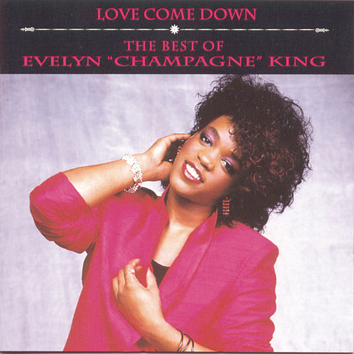 Love Come Down: The Best of Evelyn 'Champagne' King de Evelyn Champagne King