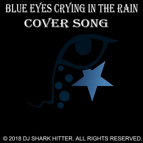 Blue Eyes Crying in the Rain by DJ Shark Hitter