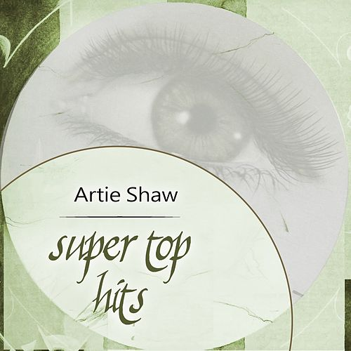 Super Top Hits von Artie Shaw