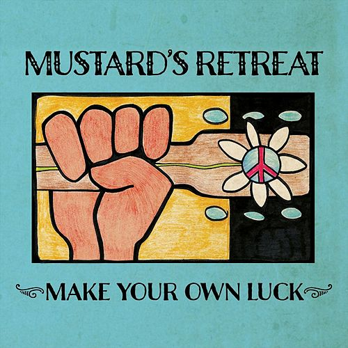 Make Your Own Luck by Mustard's Retreat