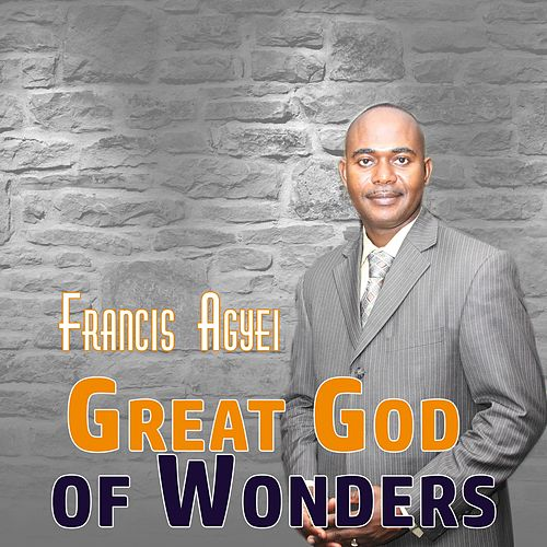 Great God of Wonders by Francis Agyei