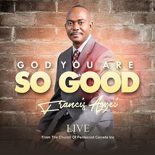 God You Are so Good (Live from the Church of Pentecost Canada Inc) by Francis Agyei