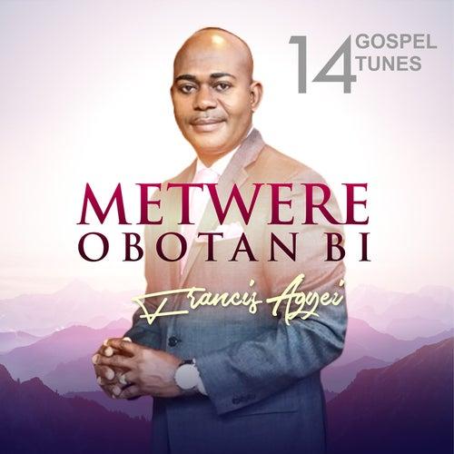 Metwere Obotan Bi by Francis Agyei