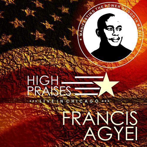 High Praises (Live in Chicago) by Francis Agyei