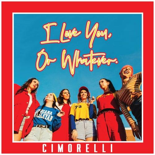 I Love You, or Whatever. de Cimorelli