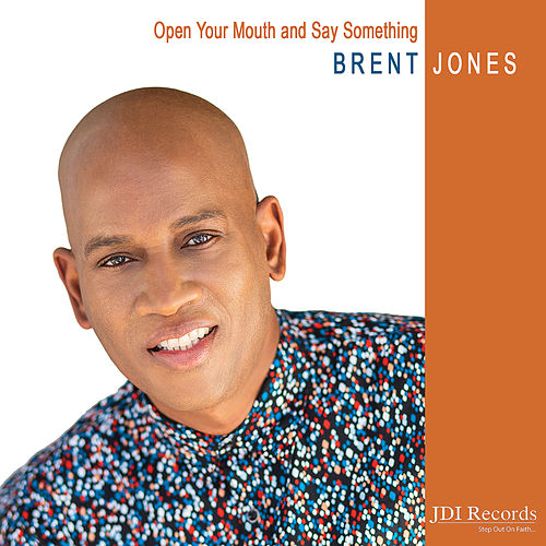 Open Your Mouth and Say Something by Brent Jones