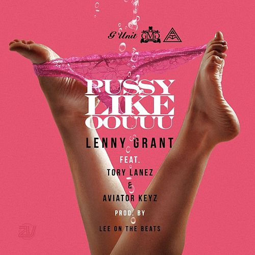 Pussy Like Oouuu (feat. Tory Lanez & Aviator Keyz) by Lenny Grant