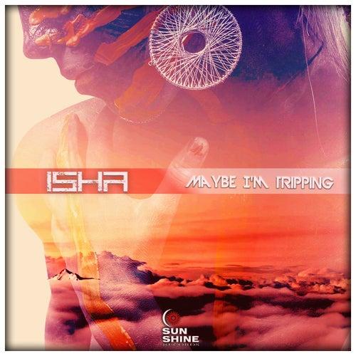 Maybe I'm Tripping by Isha