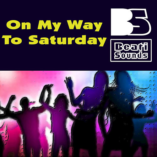 On My Way to Saturday by Beati Sounds