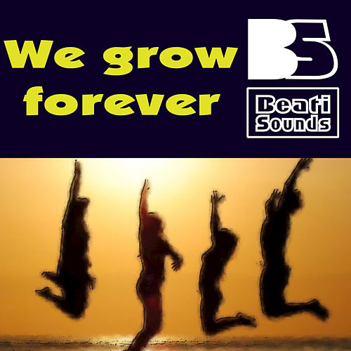 We Grow Forever by Beati Sounds