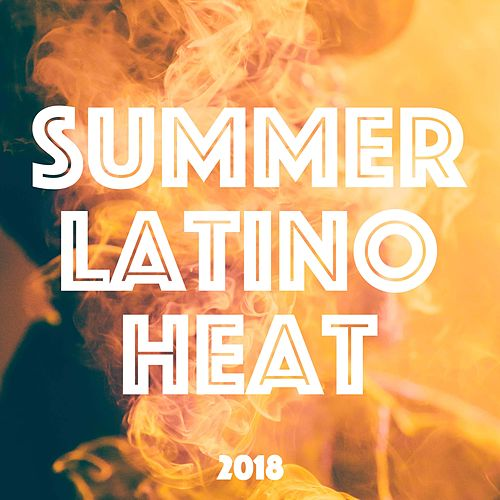 Summer Latino Heat 2018 - Luxury Electronic Music Compilation for Latino Dances and Summer Heat de Agua Del Mar